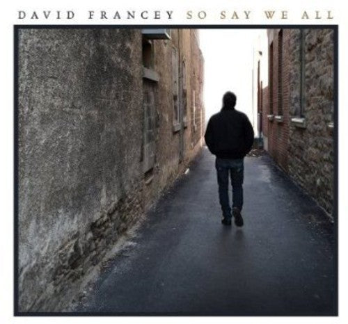 David Francey: So Say We All