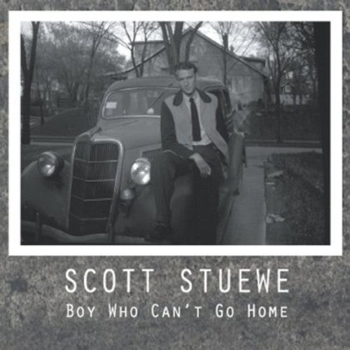 Scott Stuewe: Boy Who Cant Go Home