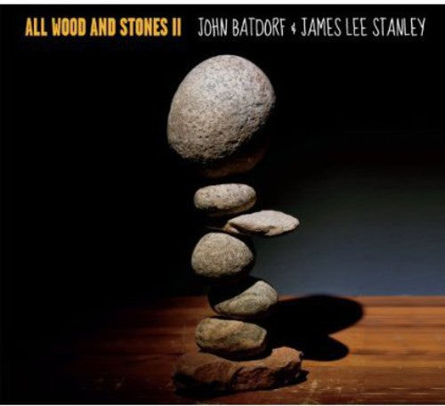 James Stanley & John Batdor: All Wood and Stones II