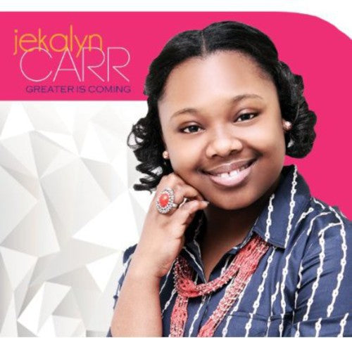 Jekalyn Carr: Greater Is Coming