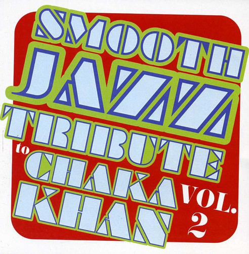 Smooth Jazz Tribute: Smooth Jazz tribute to Chaka Khan Vol. 2