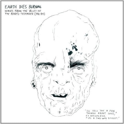 Earth Dies Burning: Songs From The Valley Of The Bored Teenager [1981-1984]