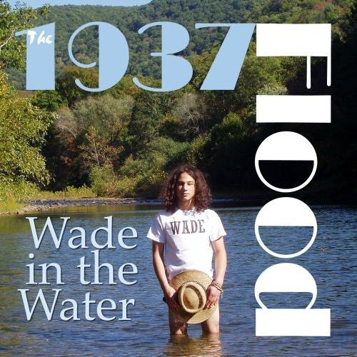 The 1937 Flood: Wade in the Water