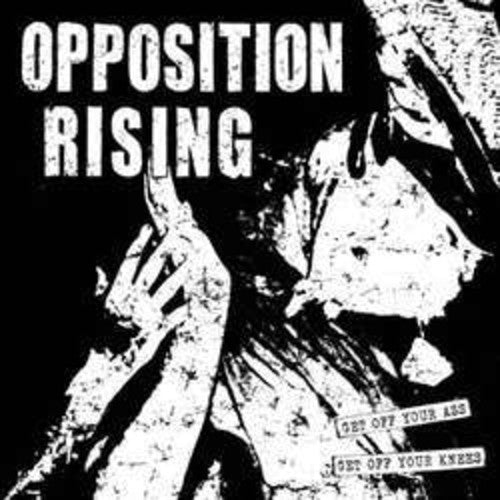 Opposition Rising: Get Off Your Ass Get Off Your Knees