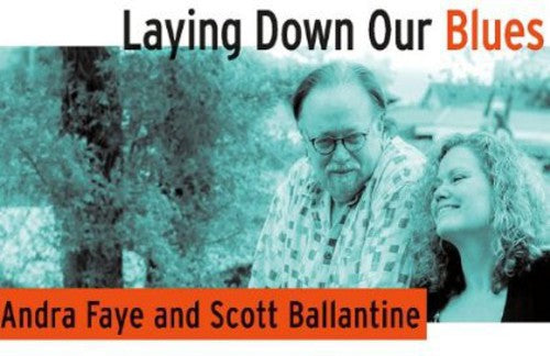 Andra Faye & Scott Ballantine: Laying Down Our Blues