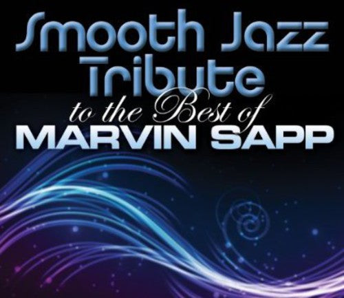 Smooth Jazz Tribute: Smooth Jazz tribute to Marvin Sapp