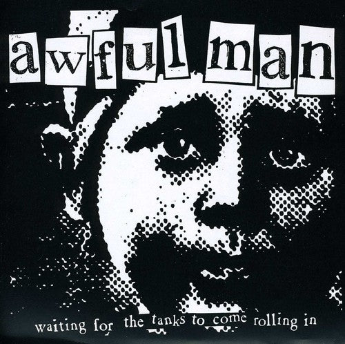 Awful Man: Waiting for the Tanks to Come Rolling in