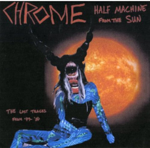 Chrome: Half Machine From The Sun - Lost Tracks'79 - '80