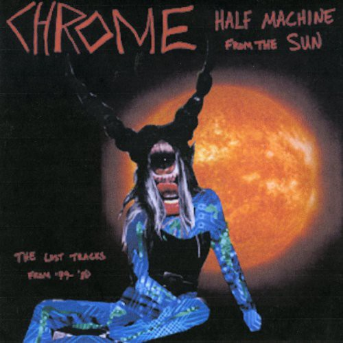 Chrome: Half Machine From The Sun - Lost Tracks '79 - '80