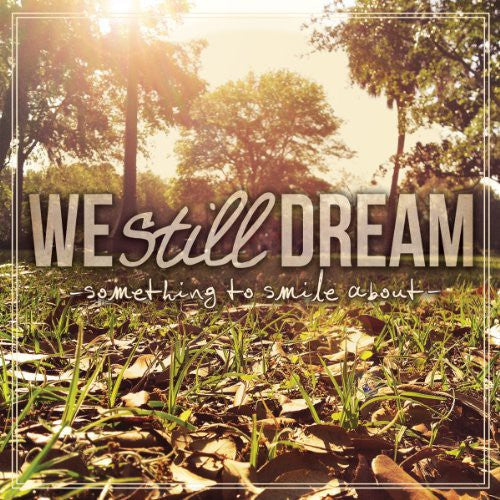 We Still Dream: Something to Smile About