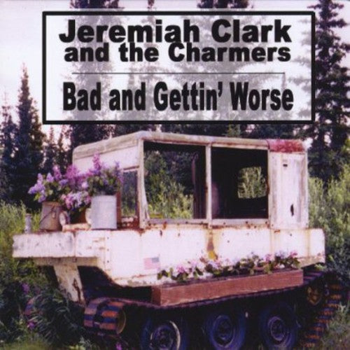 Jeremiah Clark & the Charmers: Bad & Gettin Worse'
