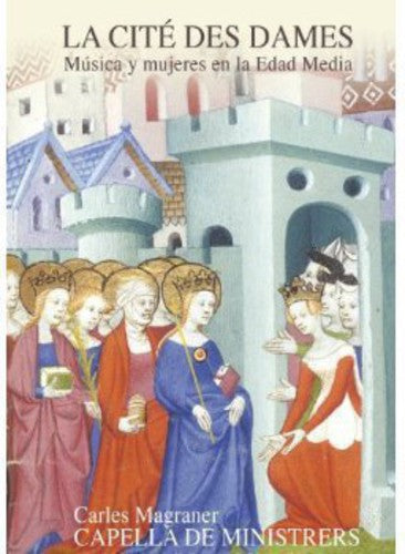 Capella De Ministrers / Magraner: La Cite Des Dames-Women & Music in Middle Ages