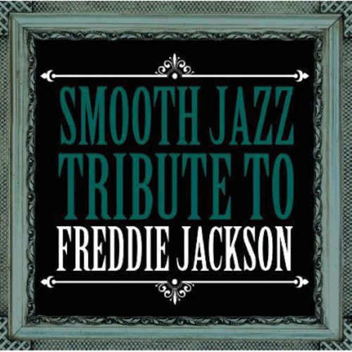 The Smooth Jazz All Stars: Smooth Jazz Tribute Freddie Jackson