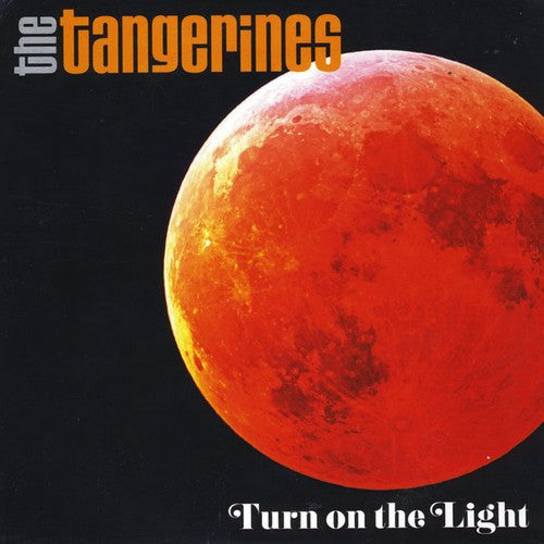 The Tangerines: Tangerines : Turn on the Light
