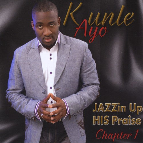 Kunle Ayo: Jazzin Up His Praise: Chapter 1