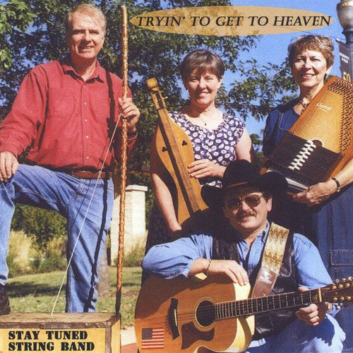 Stay Tuned String Band: Tryin to Get to Heaven