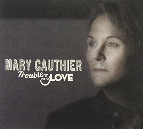 Mary Gauthier: Trouble & Love