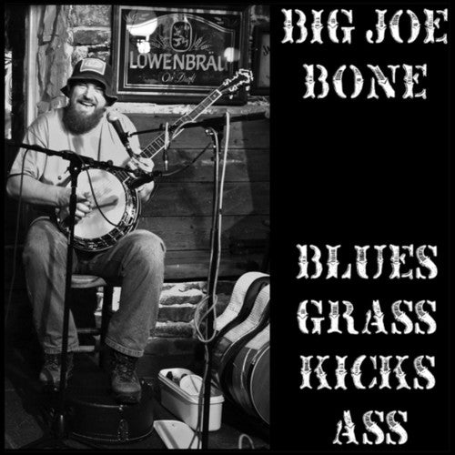 Big Joe Bone: Blues Grass Kicks Ass