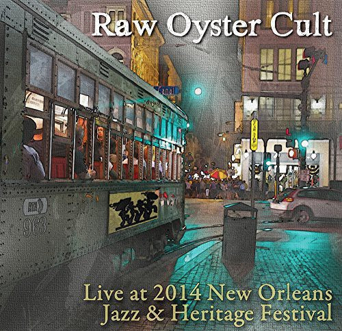 Raw Oyster Cult: Live at Jazz Fest 2014