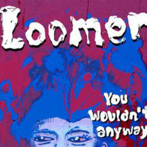 Loomer: You Wouldn't Anyway