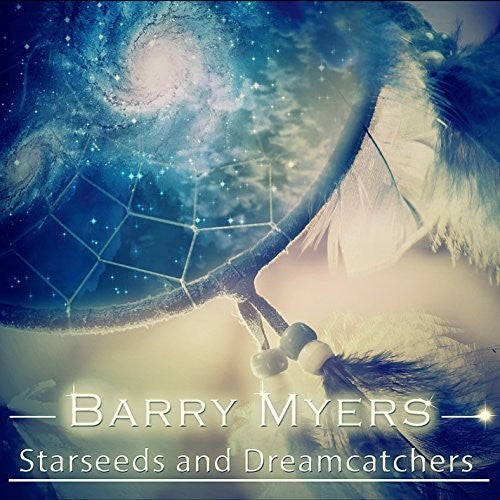 Barry Myers: Starseeds and Dreamcatchers