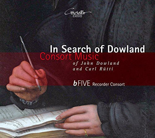 Dowland / Rutti / Bfive Recorder Consort: In Search of Dowland-Consort Music of John Dowland