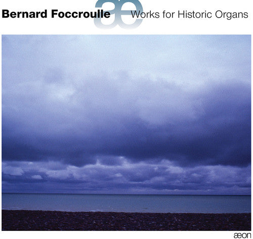 Bernard Foccroulle: Works for Historic Organs