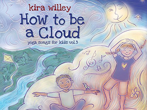 Kira Willey: How to Be a Cloud: Yoga Songs for Kids 3