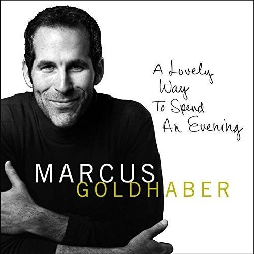 Marcus Goldhaber: Lovely Way to Spend An Evening