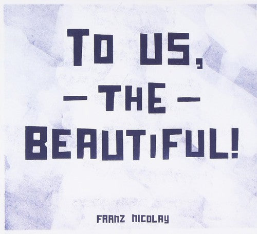 Franz Nicolay: To Us the Beautiful