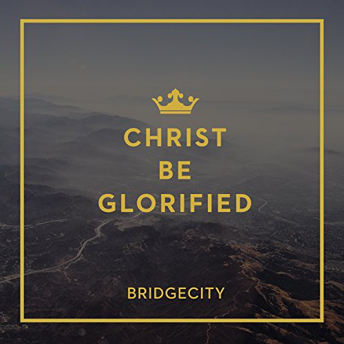 Bridgecity: Christ Be Glorified