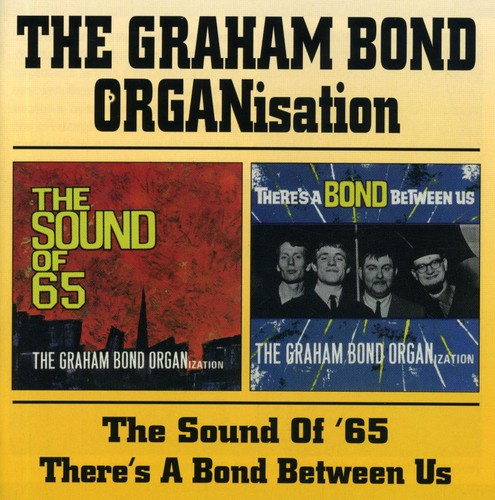 Graham Bond Organization: Sound of 65 / Bond Between Us