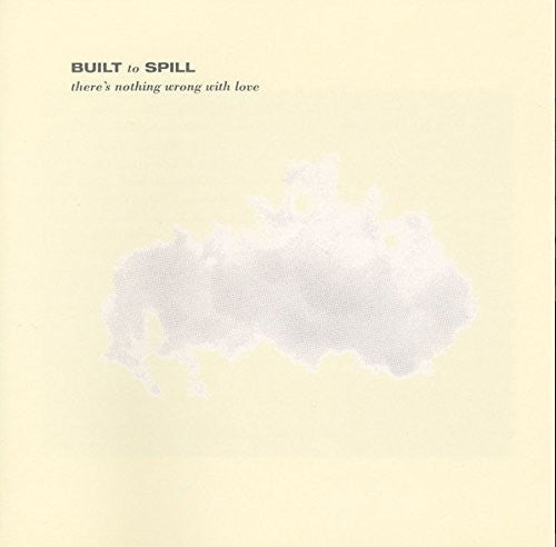 Built to Spill: There's Nothing Wrong With Love