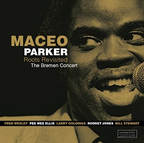 Maceo Parker: Roots Revisited: The Bremen Concert