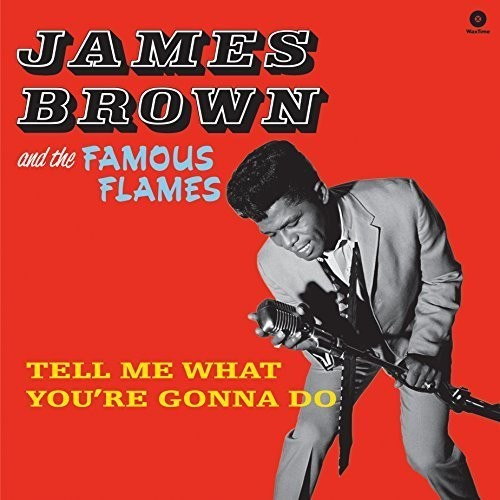 James Brown & the Famous Flames: Tell Me What You're Gonna Do