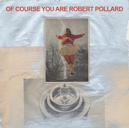 Robert Pollard: Of Course You Are