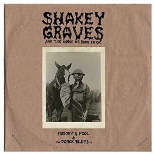 Shakey Graves: Shakey Graves And The Horse He Rode In On (Nobody's Fool & The Donor Blues EP)