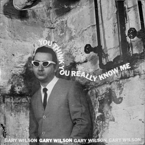Gary Wilson: You Think You Really Know Me