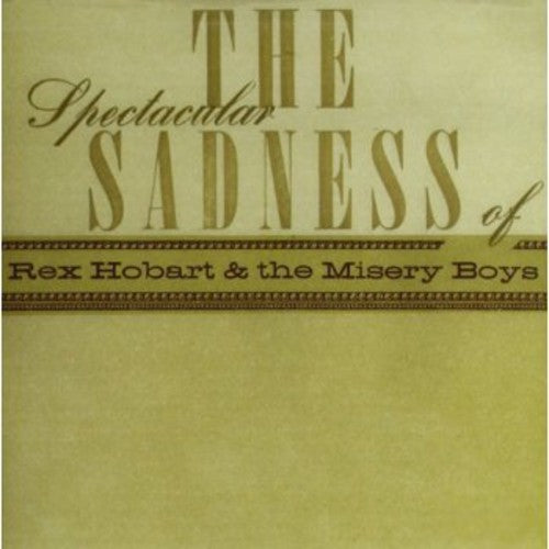 Rex Hobart & Misery Boys: Spectacular Sadness of