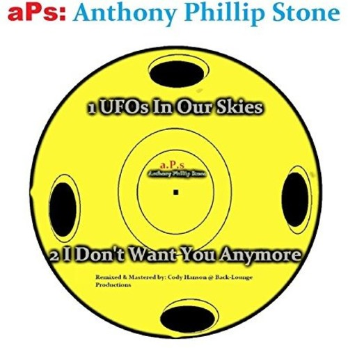 Anthony Phillip Stone: Ufos In Our Skies/I Don't Want You Anymore