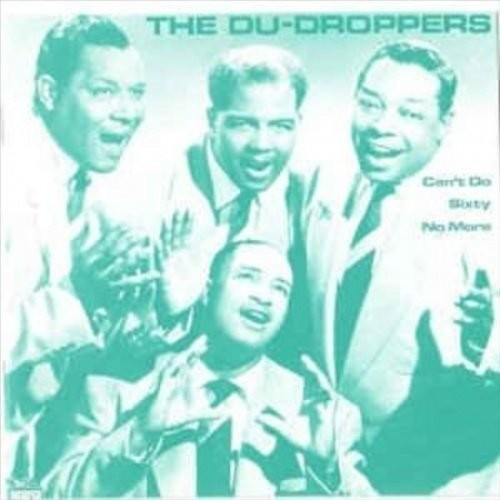 The Du Droppers: Can't Do Sixty No More