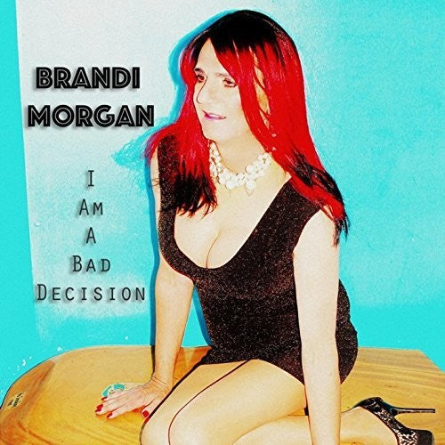Morgan, Brandi: I Am A Bad Decision