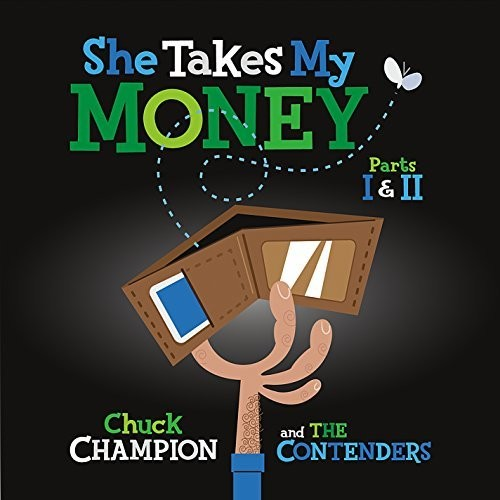 Chuck Champion / Contenders: She Takes My Money, Pt. 1 And 2