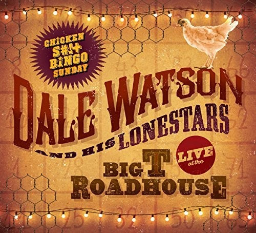 Dale Watson: Live At The Big T Roadhouse -chicken Shit & Bingo