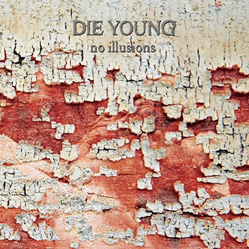 Die Young (Tx): No Illusions