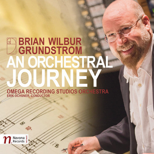 Brian Wilbur Grundstrom: Brian Wilbur Grundstrom: An Orchestral Journey