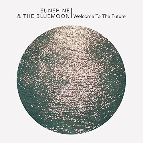 Sunshine & the Blue Moon: Welcome To The Future