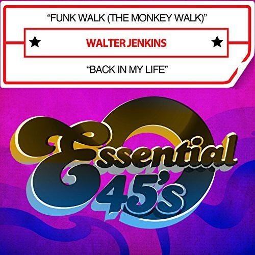 Walter Jenkins: Funk Walk (The Monkey Walk) / Back In My Life