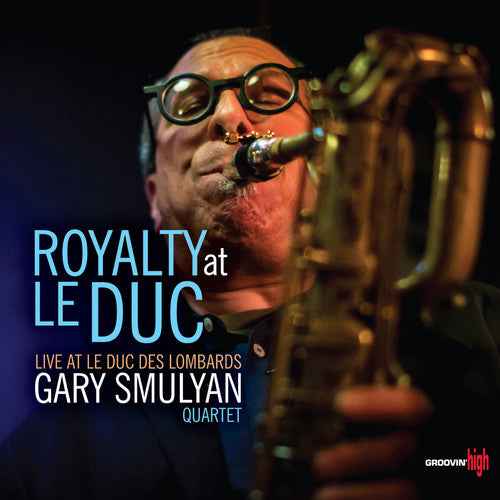 Gary Smulyan: Royalty At Le Duc
