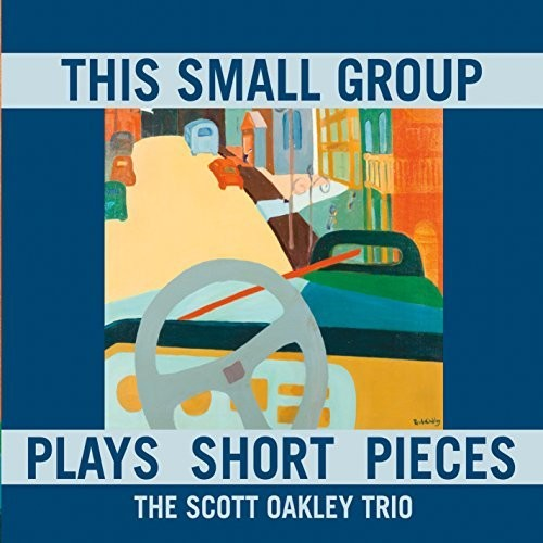 Scott Oakley Trio: This Small Group Plays Short Pieces
